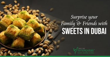 Surprise your Family & Friends with Sweets in Dubai