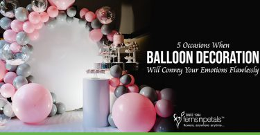 5 Occasions When Balloon Decoration Will Convey Your Emotions Flawlessly