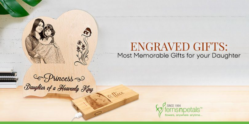 Engraved Gifts: Most Memorable Gifts for your Daughter